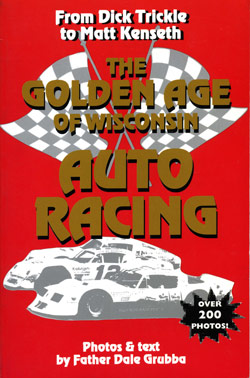 Wisconsin Auto Racing on The Golden Age Of Wisconsin Auto Racing  From Dick Trickle To Matt